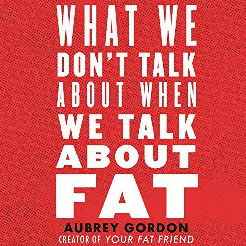 Couverture de What We Don't Talk About When We Talk About Fat