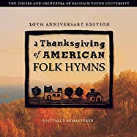 A Thanksgiving of American Folk Hymns (20th Anniversary Remaster) by BYU Singers