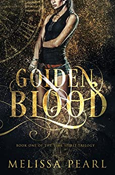 Golden Blood (Time Spirit Trilogy Book 1) by [Melissa Pearl]