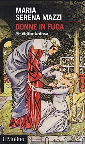 Donne in fuga. Vite ribelli nel Medioevo