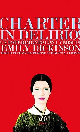 Charter in delirio! Un esperimento con i versi di Emily Dickinson: Testi scelti con traduzione automatica a fronte