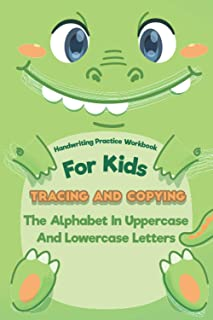 Handwriting Practice Workbook For Kids Tracing And Copying The Alphabet In Uppercase And Lowercase Letters: Learning Print...