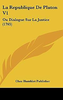 La Republique de Platon V1: Ou Dialogue Sur La Justice (1765)