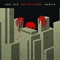 Bad Neighbor by MED/Blu/Madlib