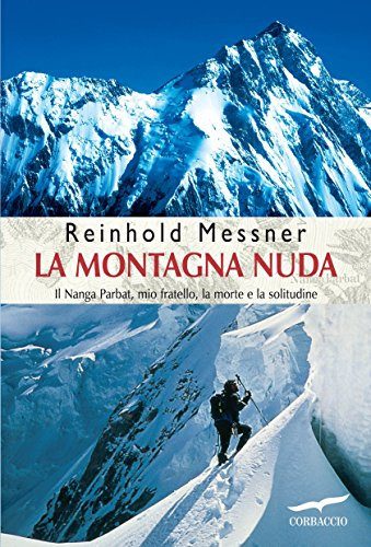 La montagna nuda: Il Nanga Parbat, mio fratello, la morte e la solitudine