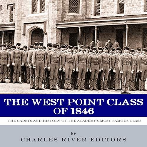 The West Point Class of 1846     The Cadets and History of the Academy's Most Famous Class              By:                                                                                                                                 Charles River Editors                               Narrated by:                                                                                                                                 T. David Rutherford                      Length: 1 hr and 29 mins     8 ratings     Overall 4.4