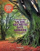 La Vie secrète des arbres - Edition illustrée de Peter Wohlleben