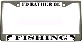 I'd Rather BE Fishing Chrome Metal Auto License Plate Frame Car Tag Holder