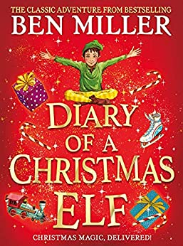 Diary of a Christmas Elf: Brand-new Christmas magic from the bestselling author of The Night I Met Father Christmas and The Day I Fell into a Fairytale by [Ben Miller]