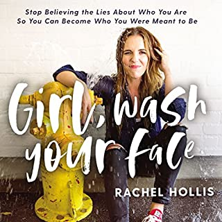 Girl, Wash Your Face     Stop Believing the Lies About Who You Are So You Can Become Who You Were Meant to Be              By:                                                                                                                                 Rachel Hollis                               Narrated by:                                                                                                                                 Rachel Hollis                      Length: 7 hrs and 4 mins     310 ratings     Overall 4.7