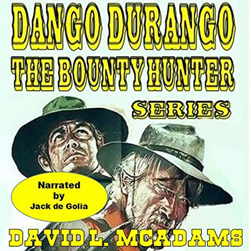 Dango and Weed Ride Again     Dango Durango - the Bounty Hunter Series, Book 1              By:                                                                                                                                 David L. McAdams                               Narrated by:                                                                                                                                 Jack de Golia                      Length: 2 hrs and 33 mins     Not rated yet     Overall 0.0