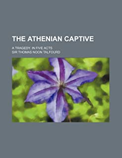 The Athenian Captive; A Tragedy. in Five Acts