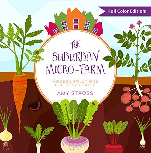 The Suburban Micro-Farm: Modern Solutions for Busy People by [Amy Stross]