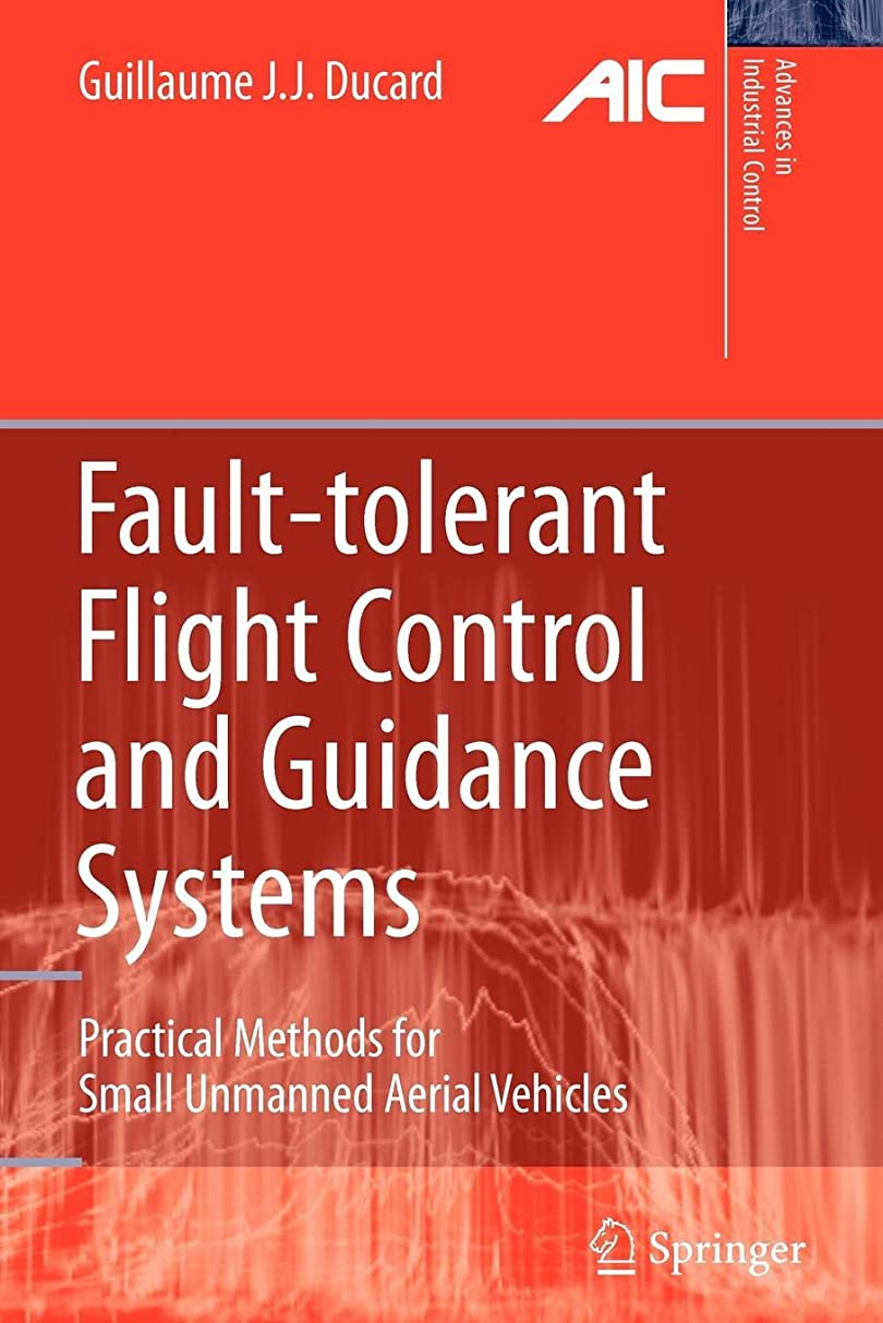 違法観察する汚染するFault-tolerant Flight Control and Guidance Systems: Practical Methods for Small Unmanned Aerial Vehicles (Advances in Industrial Control)