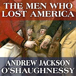 The Men Who Lost America: British Leadership, the American Revolution and the Fate of the Empire audiobook cover art