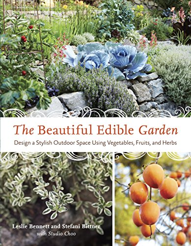 Compare Textbook Prices for The Beautiful Edible Garden: Design A Stylish Outdoor Space Using Vegetables, Fruits, and Herbs Illustrated Edition ISBN 9781607742333 by Bennett, Leslie,Bittner, Stefani