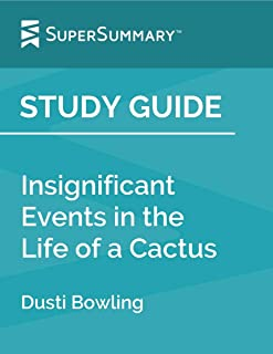 Study Guide: Insignificant Events in the Life of a Cactus by Dusti Bowling (SuperSummary)