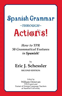 Spanish Grammar Through Actions: How to Tpr 50 Grammatical Features in Spanish