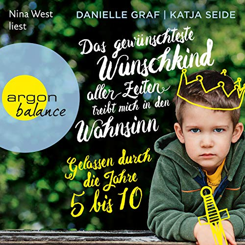 Das gewünschteste Wunschkind aller Zeiten treibt mich in den Wahnsinn: Gelassen durch die Jahre 5 bis 10                   By:                                                                                                                                 Danielle Graf,                                                                                        Katja Seide                               Narrated by:                                                                                                                                 Nina West                      Length: 9 hrs and 59 mins     Not rated yet     Overall 0.0
