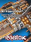 Clip: My Biggest Boat: Roblox Build a 7K Blocks Boat For Treasure
