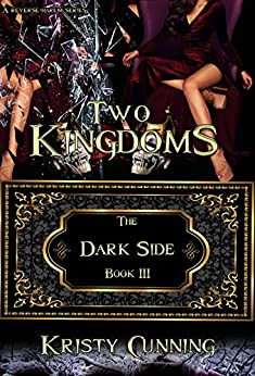 Two Kingdoms (The Dark Side Book 3) by [Kristy Cunning]