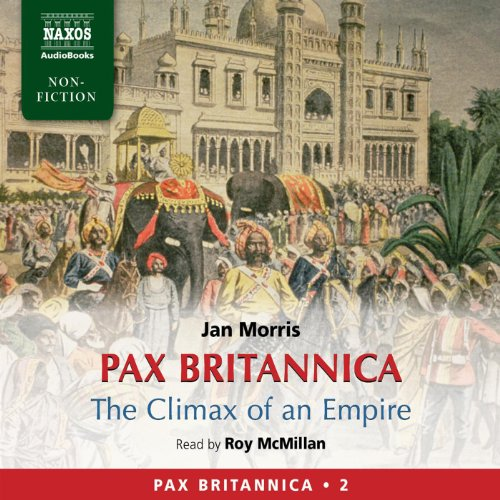 Pax Britannica     The Climax of an Empire - Pax Britannica Vol. 2              By:                                                                                                                                 Jan Morris                               Narrated by:                                                                                                                                 Roy McMillan                      Length: 7 hrs and 19 mins     6 ratings     Overall 4.7