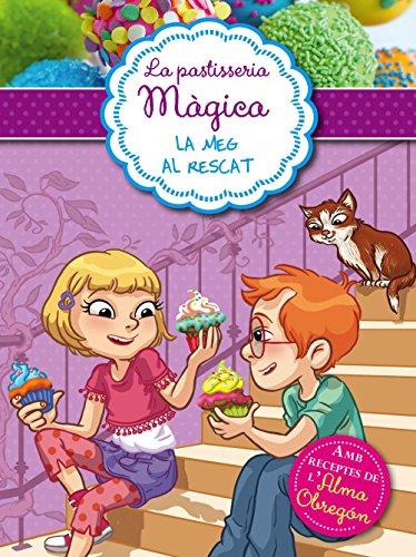 Meg al rescat (Sèrie La pastisseria màgica 2): Amb receptes de l'Alma Obregón (Catalan Edition)