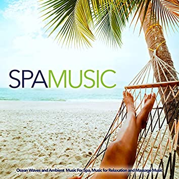 Spa Music: Ocean Waves and Ambient  Music For Spa, Music for Relaxation and Massage Music