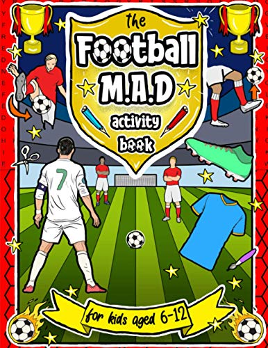 Football MAD Activity Book: For Kids Aged 6-12 - Colouring, Mazes, Word Searches, Ultimate Teams & More!