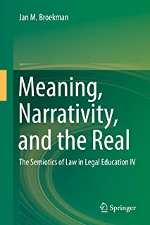 Meaning, Narrativity, and the Real: The Semiotics of Law in Legal Education IV