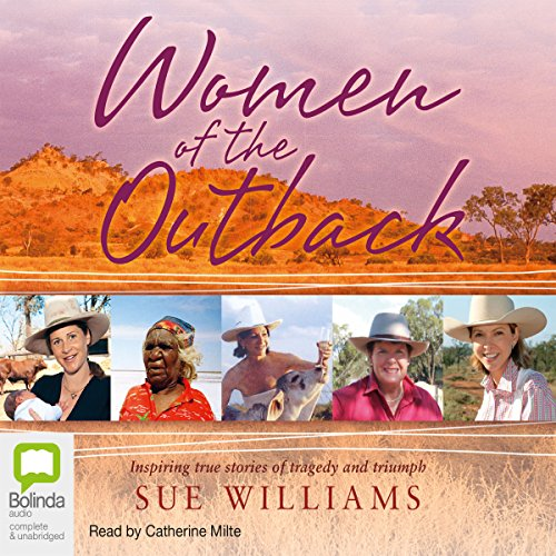 Women of the Outback                   By:                                                                                                                                 Sue Williams                               Narrated by:                                                                                                                                 Catherine Milte                      Length: 8 hrs and 44 mins     5 ratings     Overall 4.2