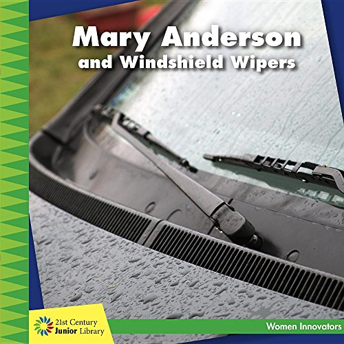 Mary Anderson and Windshield Wipers (21st Century Junior Library: Women Innovators)