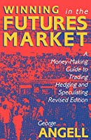 Winning in the Futures Markets: A Money-Making Guide to Trading, Hedging and Speculating