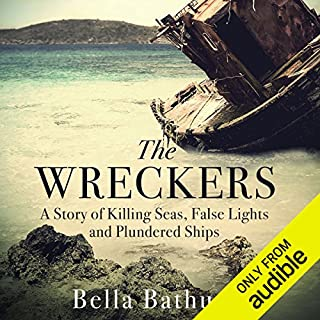 The Wreckers     A Story of Killing Seas, False Lights and Plundered Ships              By:                                                                                                                                 Bella Bathurst                               Narrated by:                                                                                                                                 Rebecca Crankshaw                      Length: 10 hrs and 25 mins     12 ratings     Overall 3.8