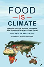 Food Is Climate: A Response to Al Gore, Bill Gates, Paul Hawken, and the Conventional Narrative on Climate Change