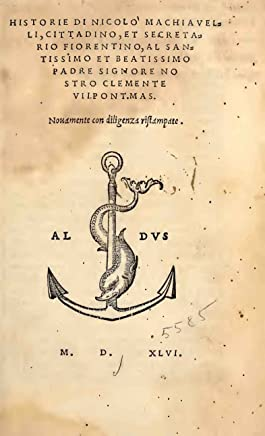 Historie di Nicolo Machiavelli : cittadino, et secretario fiorntino al Santissimo et Beatissimo Padre Signore Nostro Clemente VII Pont 1546