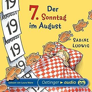 Der 7. Sonntag im August                   Autor:                                                                                                                                 Sabine Ludwig                               Sprecher:                                                                                                                                 Laura Maire                      Spieldauer: 3 Std. und 31 Min.     26 Bewertungen     Gesamt 4,7
