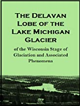 The Delavan Lobe of the Lake Michigan Glacier of the Wisconsin Stage of Glaciation and Associated Phenomena