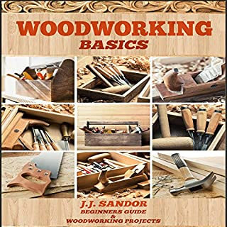 Woodworking Basics     Beginners Guide and Woodworking Projects              By:                                                                                                                                 J.J. Sandor                               Narrated by:                                                                                                                                 Matthew Broadhead                      Length: 2 hrs and 2 mins     Not rated yet     Overall 0.0
