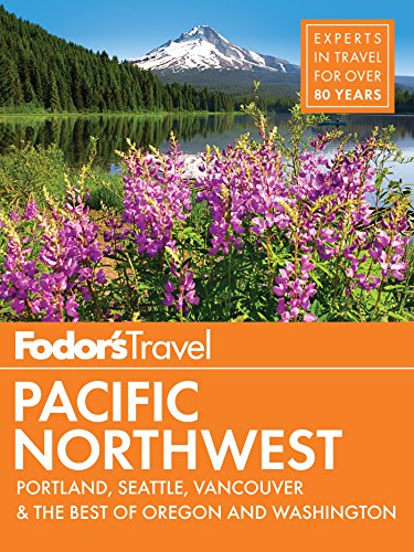 Fodor's Pacific Northwest: Portland, Seattle, Vancouver & the Best of Oregon and Washington (Full-color Travel Guide Book 21)