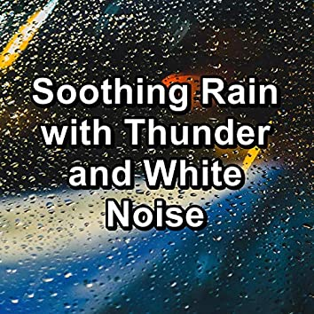 Soothing Rain with Thunder and White Noise