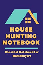 House Hunting Notebook: Home Buying Checklist Journal to Help Homebuyers Compare Houses and Make the Best Decisions when Purchasing a New Home