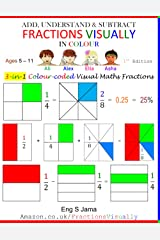ADD, UNDERSTAND & SUBTRACT FRACTIONS VISUALLY IN COLOUR: 3-in-1 Colour-coded Visual Maths Fractions ペーパーバック