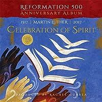 Martin Luther- Celebration of Spirit