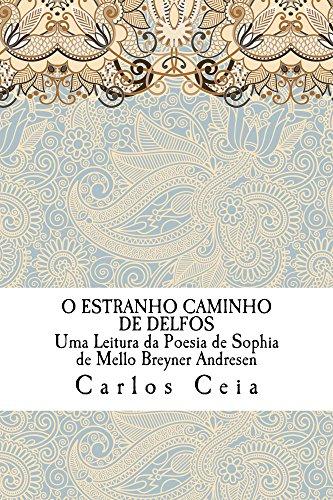 O Estranho Caminho de Delfos: Uma Leitura da Poesia de Sophia de Mello Breyner Andresen (Obras Completas de Carlos Ceia Livro 10)