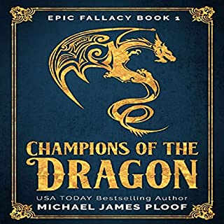 Champions of the Dragon     Epic Fallacy, Book 1              By:                                                                                                                                 Michael James Ploof                               Narrated by:                                                                                                                                 Saethon Williams                      Length: 9 hrs and 30 mins     5 ratings     Overall 3.8