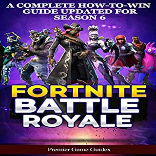 Fortnite: Battle Royale: A Complete How-To-Win Guide Updated for Season 6      Advanced Tips, Tricks and Strategies to Win Victory Royale              By:                                                                                                                                 Premiere Game GuideX                               Narrated by:                                                                                                                                 Thaddeus Walster                      Length: 26 mins     3 ratings     Overall 5.0