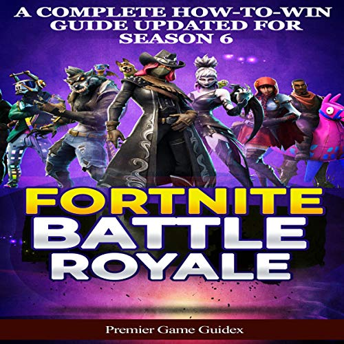 Fortnite: Battle Royale: A Complete How-To-Win Guide Updated for Season 6  audiobook cover art