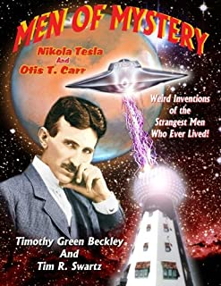 Men Of Mystery: Nikola Tesla and Otis T. Carr: Weird Inventions Of The Strangest Men Who Ever Lived!