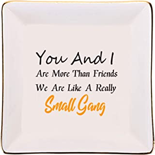 You And I, Are More Than Friends, We Are Like A Really Small Gang - Gifts for Bestie, Best Friends, Trinket Dish Ring Hold...